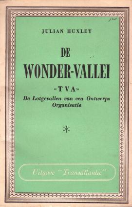 HUXLEY, JULIAN, - De wonder-vallei. T.V.A. De lotgevallen van een Ontwerps Organisatie. Met een voorwoord van John G. Winant, ambassadeur der Vereenigde Staten in Londen.