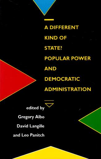 ALBO, GREGORY, DAVID LANGILLE, LEO PANITCH, ED., - A different kind of state? Popular power and democratic administration.
