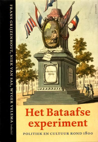 GRIJZENHOUT, FRANS, NIEK VAN SAS, WYGER VELEMA, RED., - Het Bataafse experiment. Politiek en cultuur rond 1800.
