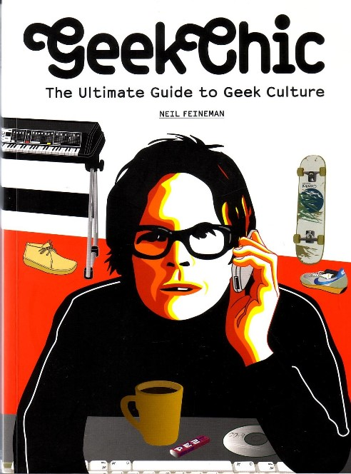 FEINEMAN, NEIL, - GeekChic. The ultimate guide to geek culture.