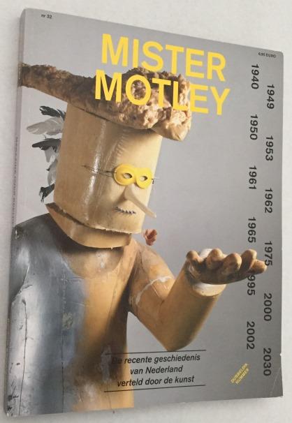 HAGENAARS, HANNE, RED., - Mister Motley. Magazine over beeldende kunsten. Nr. 32/ 2012. Dubbeldik themanummer: De recente geschiedenis van Nederland verteld door de kunst.