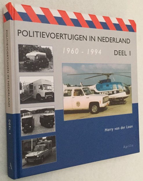 LAAN, HARRY VAN DER, - Politievoertuigen in Nederland Deel 1. 1960-1994.